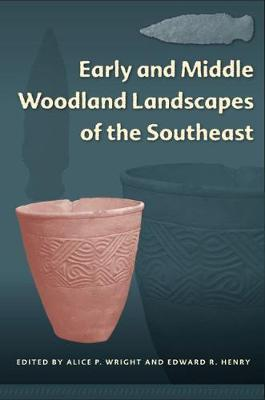 Early and Middle Woodland Landscapes of the Southeast - Florida Museum of Natural History: Ripley P. Bullen Series (Hardback)