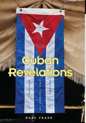 Cuban Revelations: Behind the Scenes in Havana - Contemporary Cuba (Hardback)