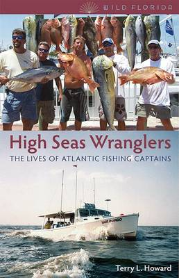 High Seas Wranglers: The Lives of Atlantic Fishing Captains - Wild Florida (Paperback)