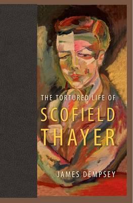 The Tortured Life of Scofield Thayer (Hardback)