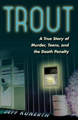 Trout: A True Story of Murder, Teens, and the Death Penalty (Paperback)