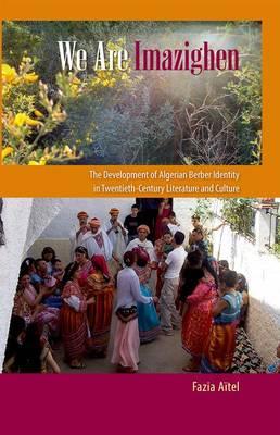 We Are Imazighen: The Development of Algerian Berber Identity in Twentieth-Century Literature and Culture (Hardback)
