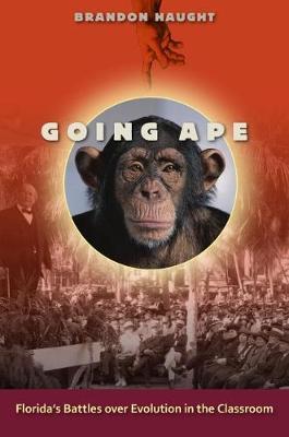 Going Ape: Florida's Battles over Evolution in the Classroom (Hardback)