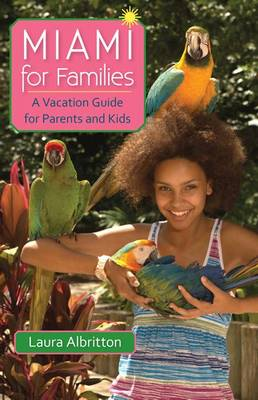 Miami for Families: A Vacation Guide for Parents and Kids (Paperback)