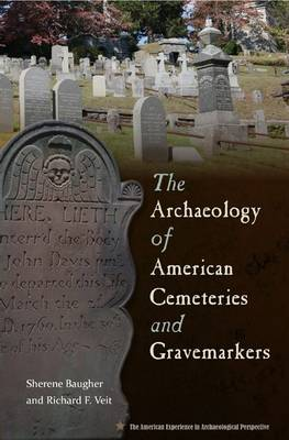 The Archaeology of American Cemeteries and Gravemarkers - American Experience in Archaeological Perspective (Hardback)