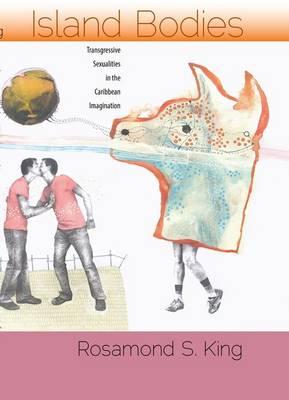 Island Bodies: Transgressive Sexualities in the Caribbean Imagination (Hardback)