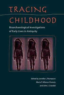 Tracing Childhood: Bioarchaeological investigations of Early Lives in Antiquity - Bioarchaeological Interpretations of the Human Past: Local, Regional, and Global Perspectives (Hardback)