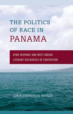 Politics of Race in Panama: Afro-Hispanic and West Indian Literary Discourses of Contention (Hardback)