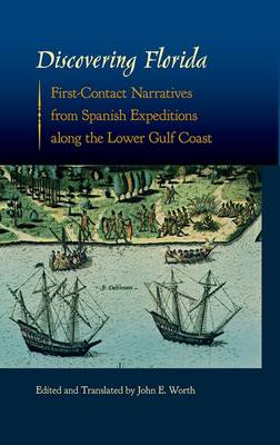 Discovering Florida: First-Contact Narratives from Spanish Expeditions along the Lower Gulf Coast - Florida Museum of Natural History: Ripley P. Bullen Series (Hardback)