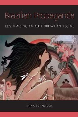 Brazilian Propaganda: Legitimizing an Authoritarian Regime (Hardback)
