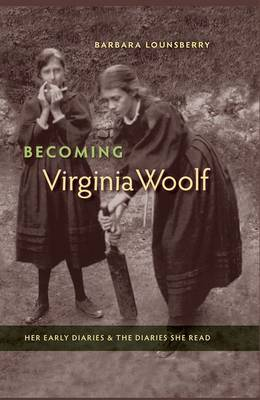 Becoming Virginia Woolf: Her Early Diaries and the Diaries She Read (Hardback)