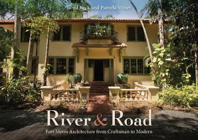 River and Road: Fort Myers Architecture from Craftsman to Modern (Hardback)