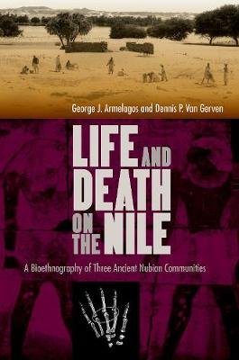 Life and Death on the Nile: A Bioethnography of Three Ancient Nubian Communities (Hardback)
