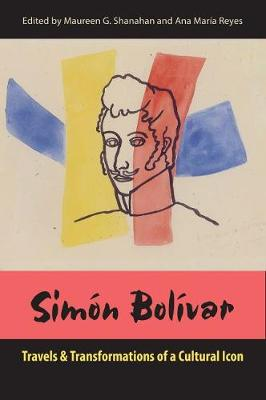 Simon Bolivar: Travels and Transformations of a Cultural Icon (Paperback)