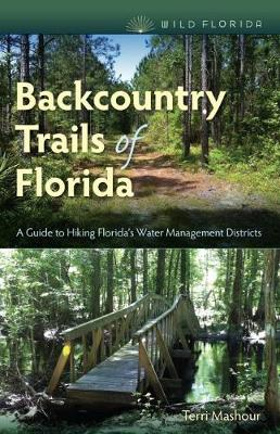 Backcountry Trails of Florida: A Guide to Hiking Florida's Water Management Districts - Wild Florida (Paperback)