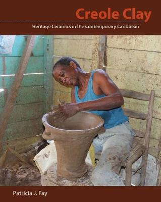 Creole Clay: Heritage Ceramics in the Contemporary Caribbean (Hardback)