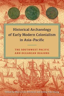 Historical Archaeology of Early Modern Colonialism in Asia-Pacific, Volume I: The Southwest Pacific and Oceanian Regions (Hardback)