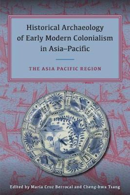Historical Archaeology of Early Modern Colonialism in Asia-Pacific, Volume II: The Asia-Pacific Region (Hardback)