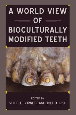 A World View of Bioculturally Modified Teeth - Bioarchaeological Interpretations of the Human Past: Local, Regional, and Global (Paperback)