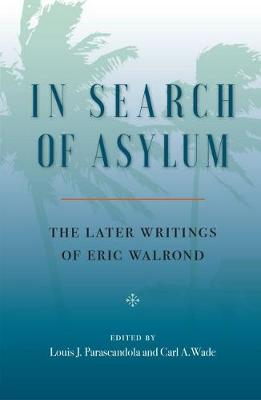 In Search of Asylum: The Later Writings of Eric Walrond (Paperback)