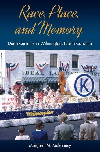 Race, Place, and Memory: Deep Currents in Wilmington, North Carolina - Cultural Heritage Studies (Hardback)