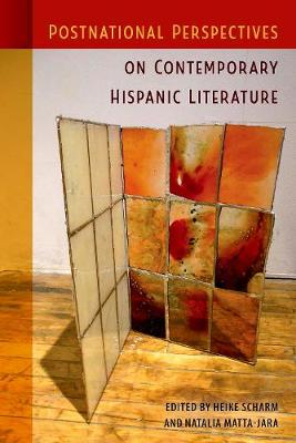 Postnational Perspectives on Contemporary Hispanic Literature (Hardback)