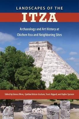 Landscapes of the Itza: Archaeology and Art History at Chichen Itza and Neighboring Sites (Hardback)