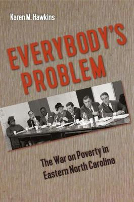 Everybody's Problem: The War on Poverty in Eastern North Carolina - Southern Dissent (Hardback)