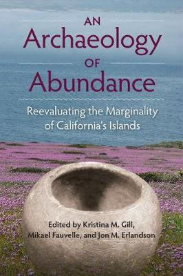 "An Archaeology of Abundance: Re-evaluating the Marginality of California""""s Islands - Society and Ecology in Island and Coastal Archaeology (Hardback)"