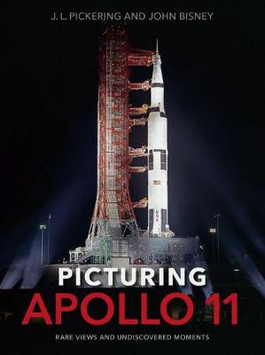 Picturing Apollo 11: Rare Views and Undiscovered Moments (Hardback)