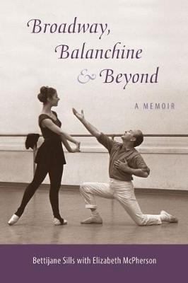 Broadway, Balanchine, and Beyond: A Memoir (Paperback)