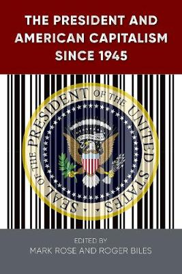The President and American Capitalism since 1945 (Hardback)