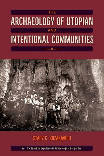 The Archaeology of Utopian and Intentional Communities - American Experience in Archaeological Perspective (Hardback)