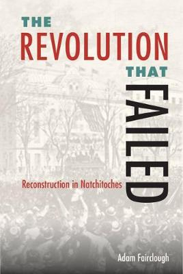 The Revolution that Failed: Reconstruction in Natchitoches (Hardback)