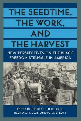The Seedtime, the Work, and the Harvest: New Perspectives on the Black Freedom Struggle in America (Hardback)