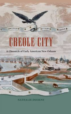 Creole City: A Chronicle of Early American New Orleans (Hardback)