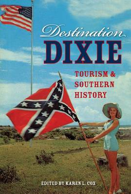 Destination Dixie: Tourism and Southern History (Paperback)