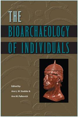 The Bioarchaeology of Individuals - Bioarchaeological Interpretations of the Human Past: Local, Regional, and Global Perspectives (Paperback)