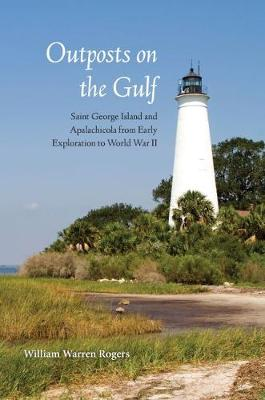 Outposts on the Gulf: Saint George Island and Apalachicola from Early Exploration to World W (Paperback)