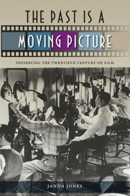 The Past Is a Moving Picture: Preserving the Twentieth Century on Film (Paperback)