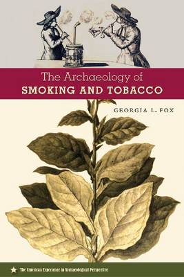 The Archaeology of Smoking and Tobacco - American Experience in Archaeological Perspective (Hardback)