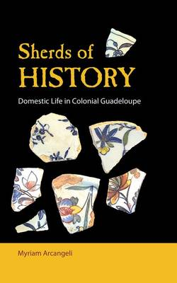 Sherds of History: Domestic Life in Colonial Guadeloupe (Hardback)