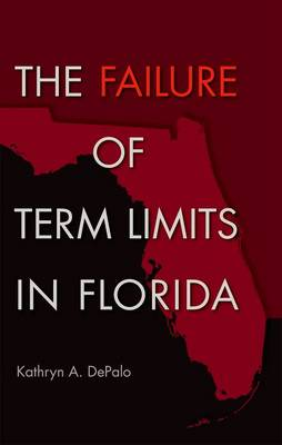 The Failure of Term Limits in Florida - Florida Government and Politics (Hardback)