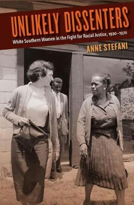 Unlikely Dissenters: White Southern Women in the Fight for Racial Justice, 1920-1970 (Paperback)