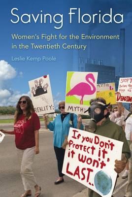 Saving Florida: Women's Fight for the Environment in the Twentieth Century - Florida Quincentennial Books (Hardback)