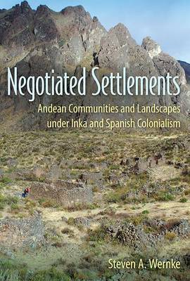 Negotiated Settlements: Andean Communities and Landscapes under Inka and Spanish Colonialism (Paperback)