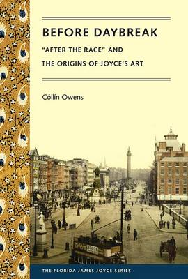 Before Daybreak: After the Race and the Origins of Joyce's Art - Florida James Joyce (Paperback)