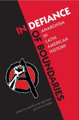 In Defiance of Boundaries: Anarchism in Latin American History (Hardback)