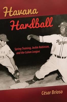 Havana Hardball: Spring Training, Jackie Robinson, and The Cuban League (Hardback)