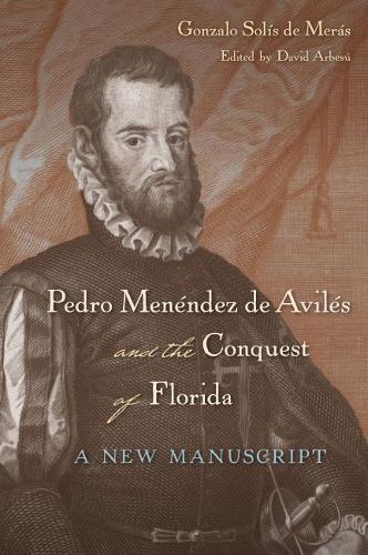 Pedro Menendez de Aviles and the Conquest of Florida: A New Manuscript (Hardback)